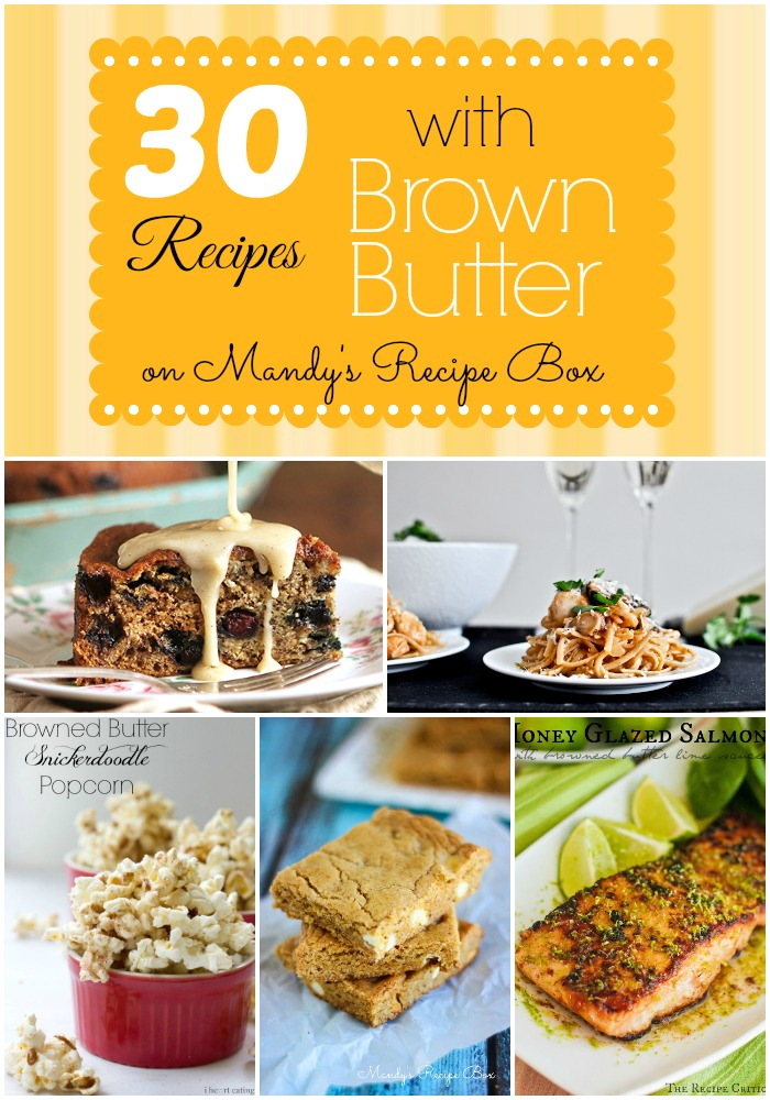 30 Recipes with Brown Butter | Mandy's Recipe Box