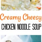 Creamy Cheesy Chicken Noodle Soup